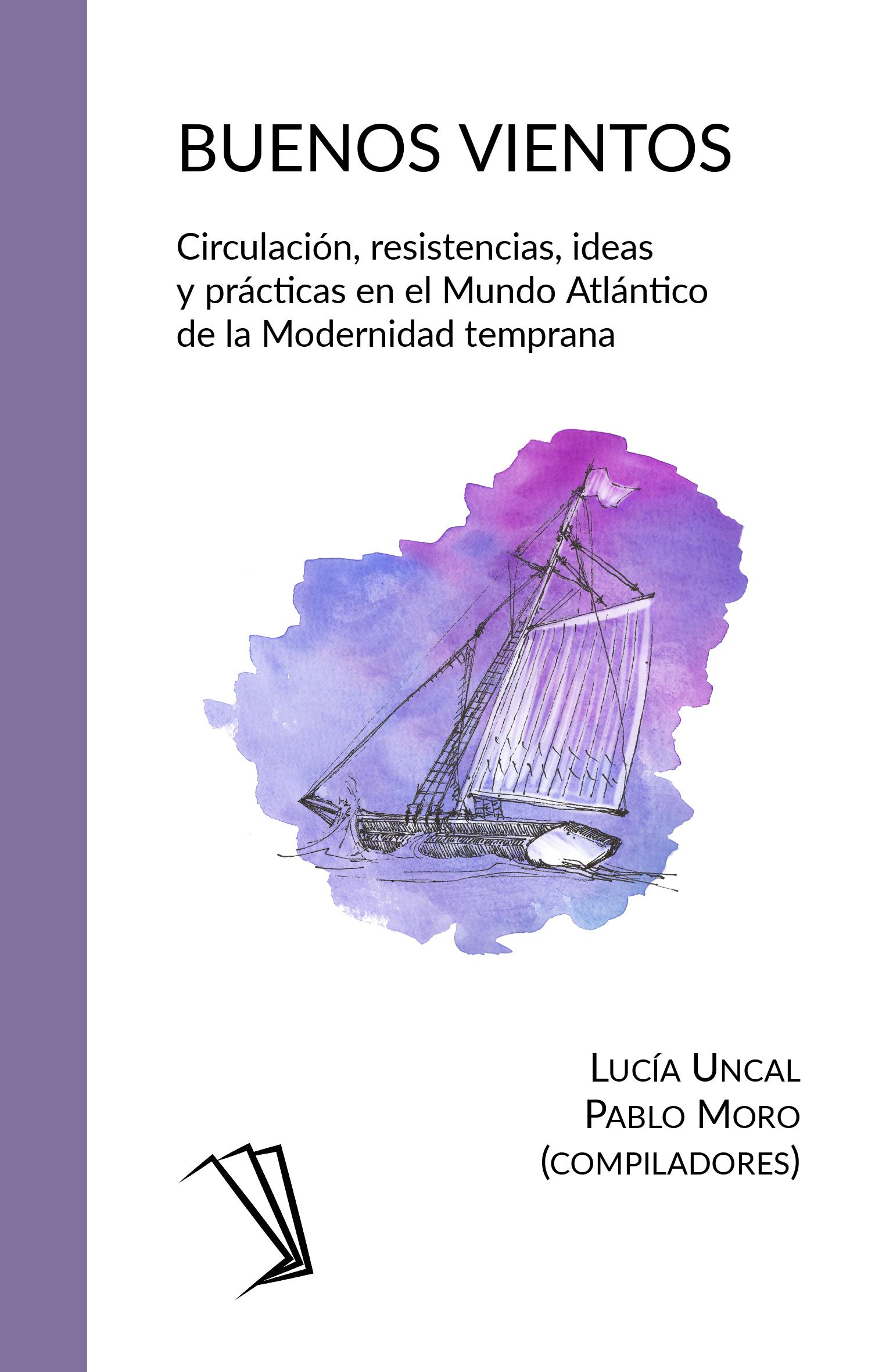 Tapa de Buenos Vientos. Circulación, resistencias, ideas y prácticas en el Mundo Atlántico de la Modernidad temprana.
